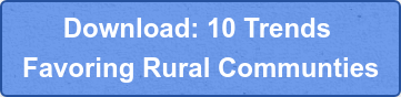 Download: 10 Trends  Favoring Rural Communties
