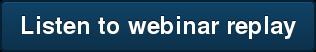 Listen to webinar replay