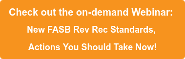 Check out the on-demand Webinar:  New FASB Rev Rec Standards, Actions You Should Take Now!