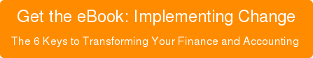 Get the eBook: Implementing Change The 6 Keys to Transforming Your Finance and Accounting