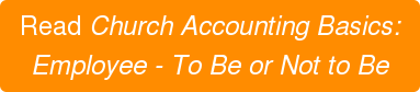 Read Church Accounting Basics: Employee - To Be or Not to Be