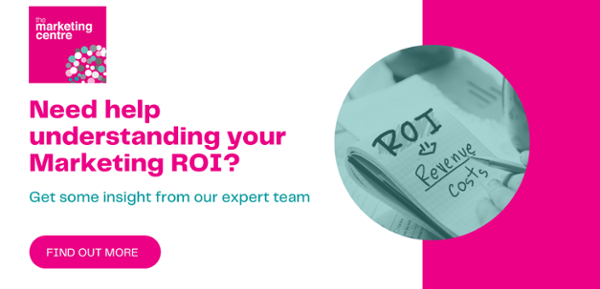 Get help from The Marketing Centre with understanding Marketing ROI
