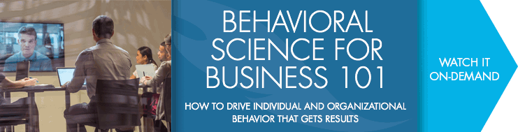 Webinar: Behavioral Science for Business 101. How to Drive Individual and Organizational Behavior That Gets Results. Watch It On-Demand.