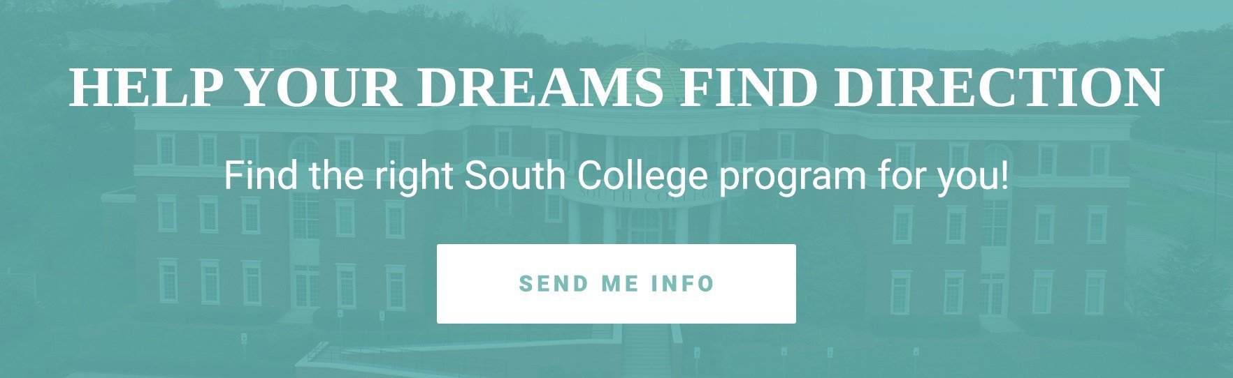Help Your Dreams Find Direction. Find the right South College program for you! Send Me Info