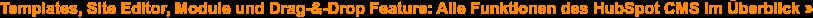 Templates, Site Editor, Module und Drag-&-Drop Feature: Alle Funktionen des  HubSpot CMS im Überblick »