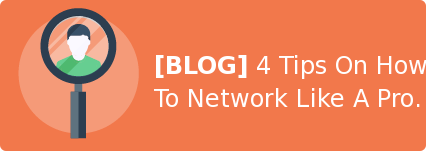 [BLOG] 4 Tips On How To Network Like A Pro.