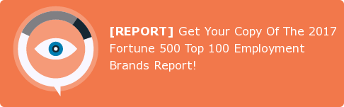 [REPORT]Get Your Copy Of The 2017 Fortune 500 Top 100 Employment Brands  Report!