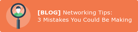 [BLOG] Networking Tips:  3 Mistakes You Could Be Making