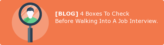 [BLOG] 4 Boxes To Check Before Walking Into A Job Interview.