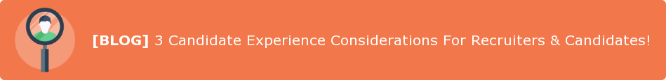 [BLOG] 3 Candidate Experience Considerations For Recruiters & Candidates!