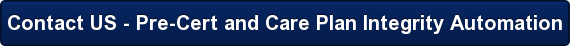 Contact US - Pre-Cert and Care Plan Integrity Automation