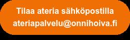 Tilaa ateria sähköpostilla  ateriapalvelu@onnihoiva.fi