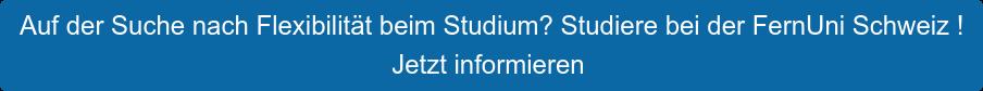 Auf der Suche nach Flexibilität beim Studium? Studiere bei der FernUni Schweiz  ! Jetzt informieren