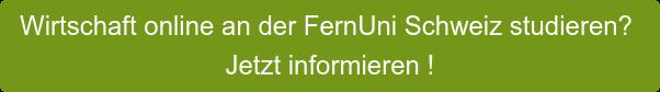 Wirtschaft online an der FernUni Schweiz studieren? Jetzt informieren !