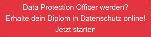 Data Protection Officer werden? Erhalte dein Diplom in Datenschutz online!  Jetzt starten