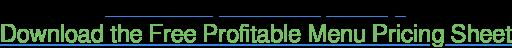 Download the Free Profitable Menu Pricing Sheet