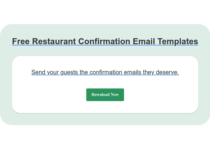 Free Restaurant Confirmation Email Templates Send your guests the confirmation emails they deserve. Download Now