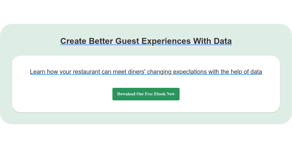 Create Better Guest Experiences With Data Learn how your restaurant can meet diners' changing expectations with the help  of data Download Our Free Ebook Now