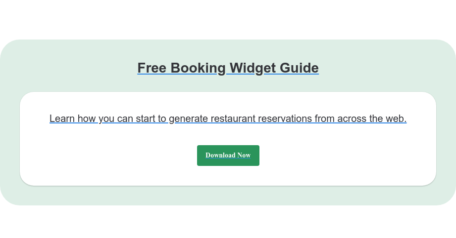 Free Booking Widget Guide Learn how you can start to generate restaurant reservations from across the  web. Download Now