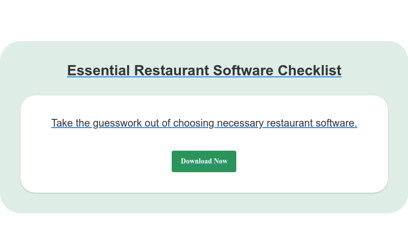 Essential Restaurant Software Checklist Take the guesswork out of choosing necessary restaurant software. Download Now