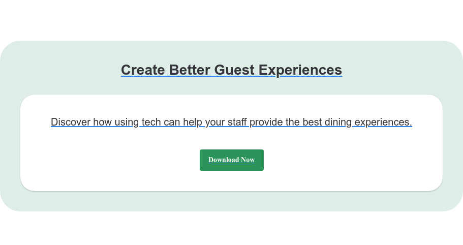 Create Better Guest Experiences Discover how using tech can help your staff provide the best dining  experiences. Download Now