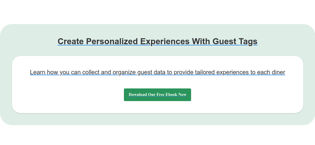 Create Personalized Experiences With Guest Tags Learn how you can collect and organize guest data to provide tailored  experiences to each diner Download Our Free Ebook Now