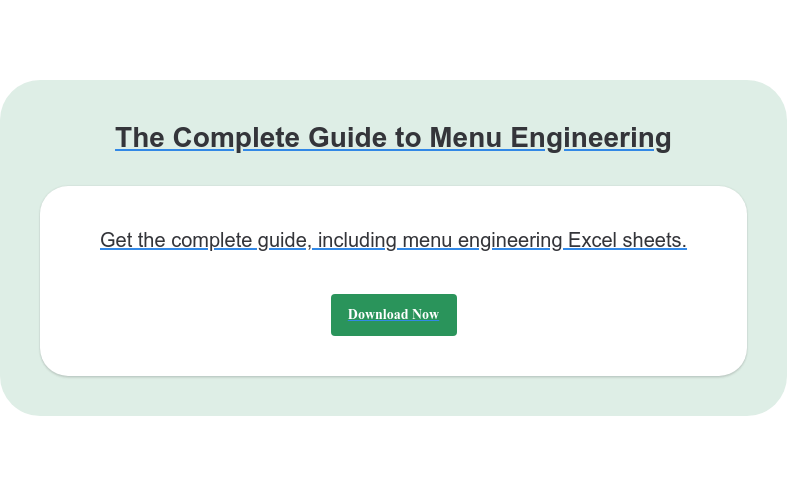 The Complete Guide to Menu EngineeringGet the complete guide, including menu  engineering Excel sheets.Download Now