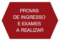 PROVAS DE INGRESSO E EXAMES A REALIZAR