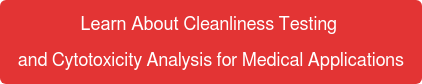 Learn About Cleanliness Testing and Cytotoxicity Analysis for Medical Applications
