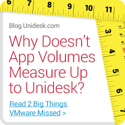Why doesn't App Volumes Measure Up to Unidesk?