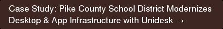 Case Study: Pike County School District Modernizes Desktop & App  Infrastructure with Unidesk →