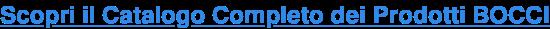 Scopri il Catalogo Completo dei ProdottiBOCCI