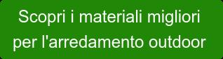 Scopri i materiali migliori  per l'arredamento outdoor