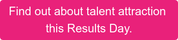 Find out about talent attraction  this Results Day.