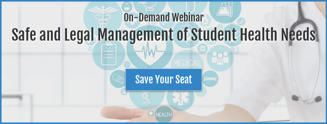 On-Demand Webinar Safe and Legal Management of Student Health Needs  Save Your  Seat