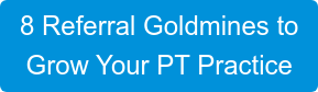 8 Referral Goldmines to Grow Your PT Practice