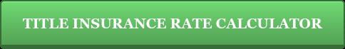 TITLE INSURANCE RATE CALCULATOR