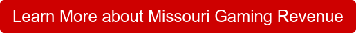 Learn More about Missouri Gaming Revenue