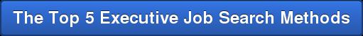 The Top 5 Executive Job Search Methods