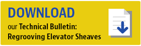 Download Our Technical Bulletin: Regrooving Elevator Sheaves
