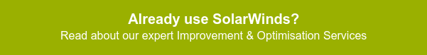 Already use SolarWinds? Read about our expert Improvement & Optimisation Services