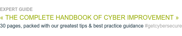EXPERT GUIDE « THE COMPLETE HANDBOOK OF CYBER IMPROVEMENT » 30 pages, packed with our greatest tips & best practice guidance  #getcybersecure