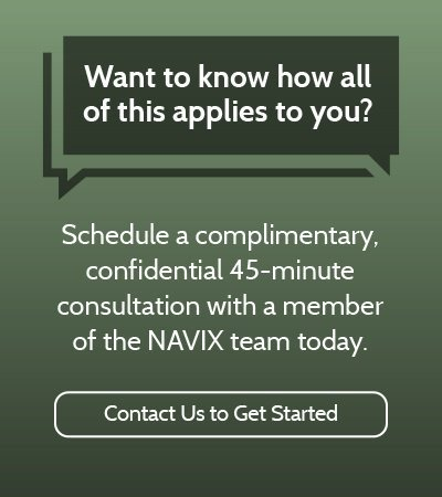 Ready to Discuss Your Situation? Schedule a complimentary, confidential 45-minute consultation with a member of the NAVIX team today. Contact Us to Get Started