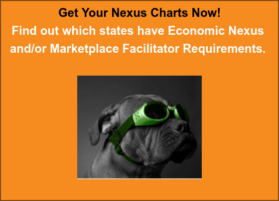 Get Your Nexus Charts Now!  Find out which states have Economic Nexus  and/or Marketplace Facilitator Requirements.