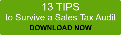 13 TIPS to Survive a Sales Tax Audit DOWNLOAD NOW