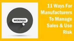 webinar - 11 ways manufacturers evaluate sales tax risk