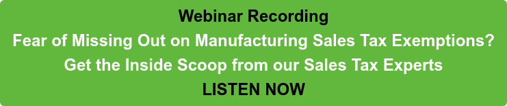 June 16, 2021 Webinar Registration Fear of Missing Out on Manufacturing Sales Tax Exemptions? Get the Inside Scoop from our Sales Tax Experts REGISTER NOW