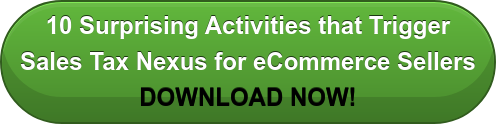 10 Surprising Activities that Trigger  Sales Tax Nexus for eCommerce Sellers DOWNLOAD NOW!