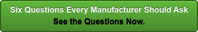Six Questions Every Manufacturer Should Ask See the Questions Now.