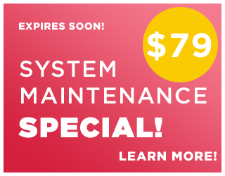 Heating & Cooling System Maintenance Special